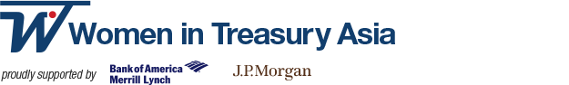 Women in Treasury Asia proudly supported by Bank of America Merrill Lynch and J.P. Morgan