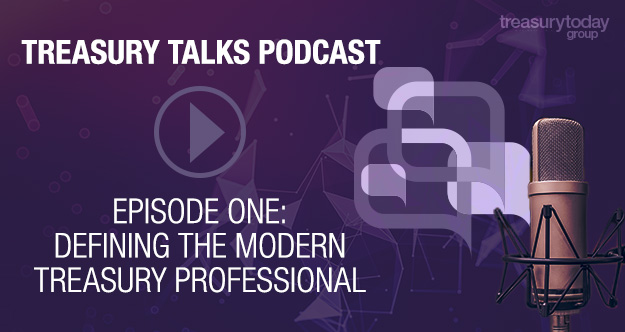 Treasury Talks Podcast Episode one: defining the modern treasury professional